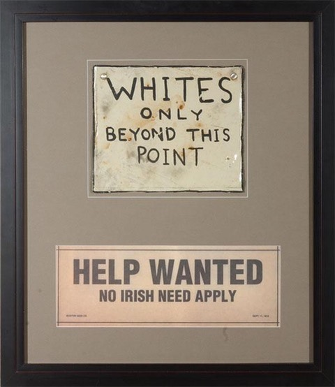 signs reading Whites only beyond this point and help wanted no irish need apply