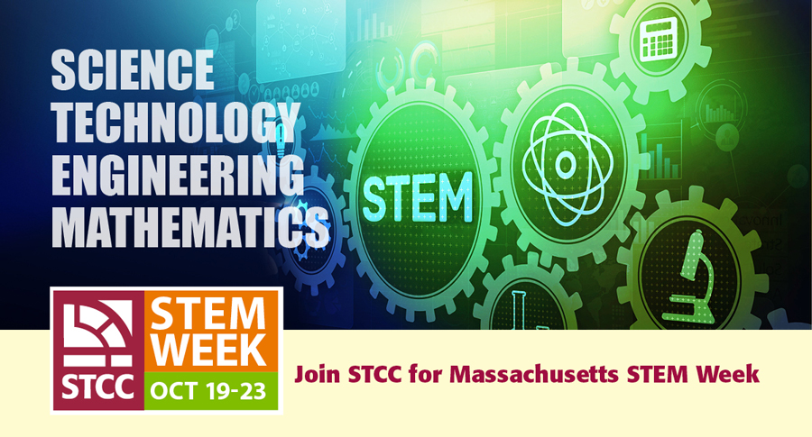 STEM Week Oct 19-23 Science Technology Engineering Mathematics Join STCC for Massachusetts STEM Week